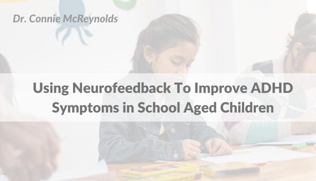 Using Neurofeedback To Improve ADHD Symptoms in School Aged Children