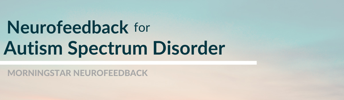 Neurofeedback for Autism Spectrum Disorder