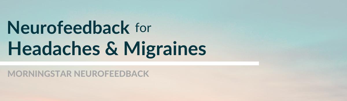 Neurofeedback for Headaches & Migraines