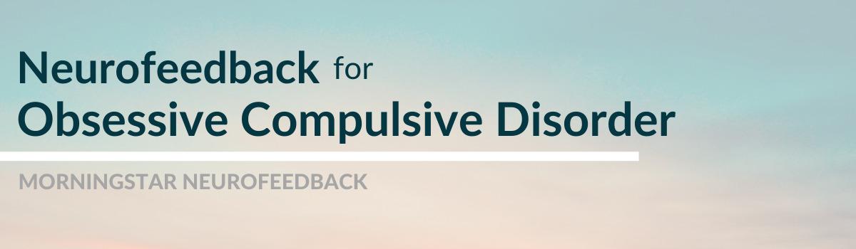 Neurofeedback for Obsessive Compulsive Disorder